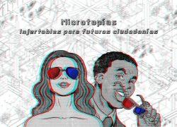 Microtopías – injertables para futuras ciudadanías