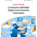 Curso Virtual: Construye tu Identidad Digital como Docente Universitario